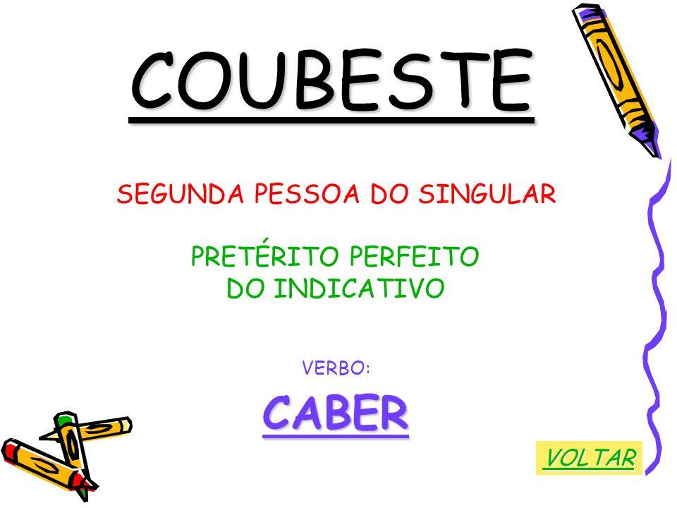 COUBESTE SEGUNDA PESSOA DO SINGULAR PRETÉRITO PERFEITO DO INDICATIVO VERBO:CABER VOLTAR