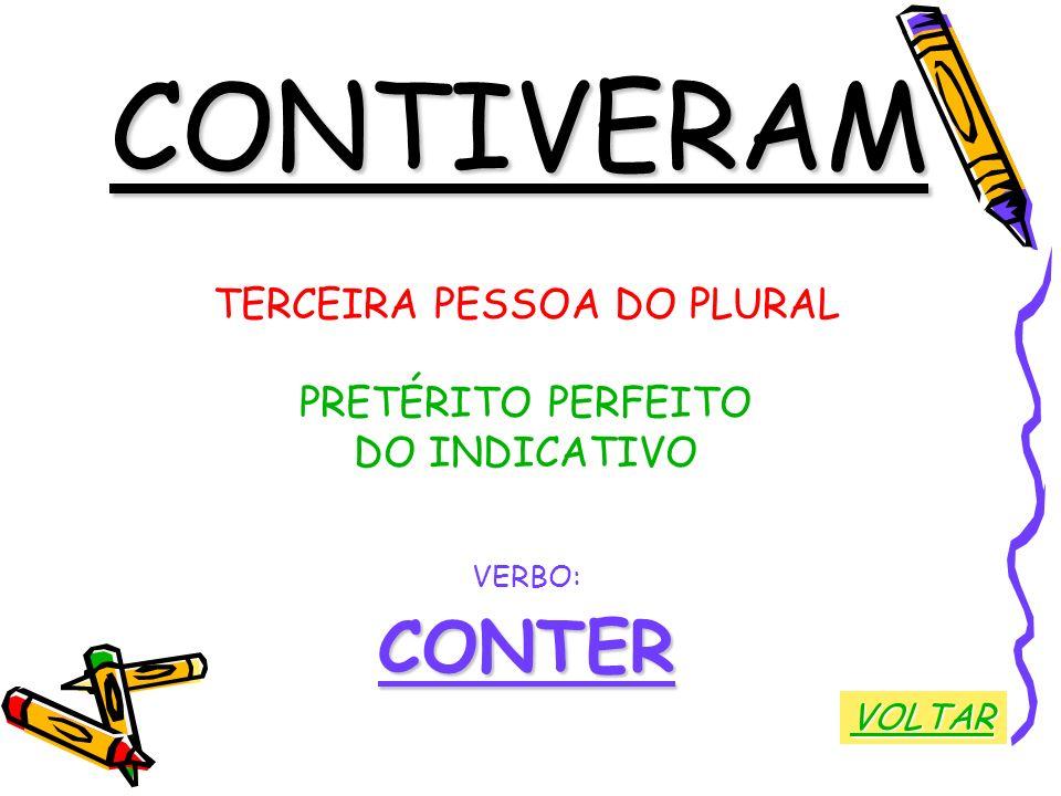 CONTIVERAM TERCEIRA PESSOA DO PLURAL PRETÉRITO PERFEITO DO INDICATIVO VERBO:CONTER VOLTAR