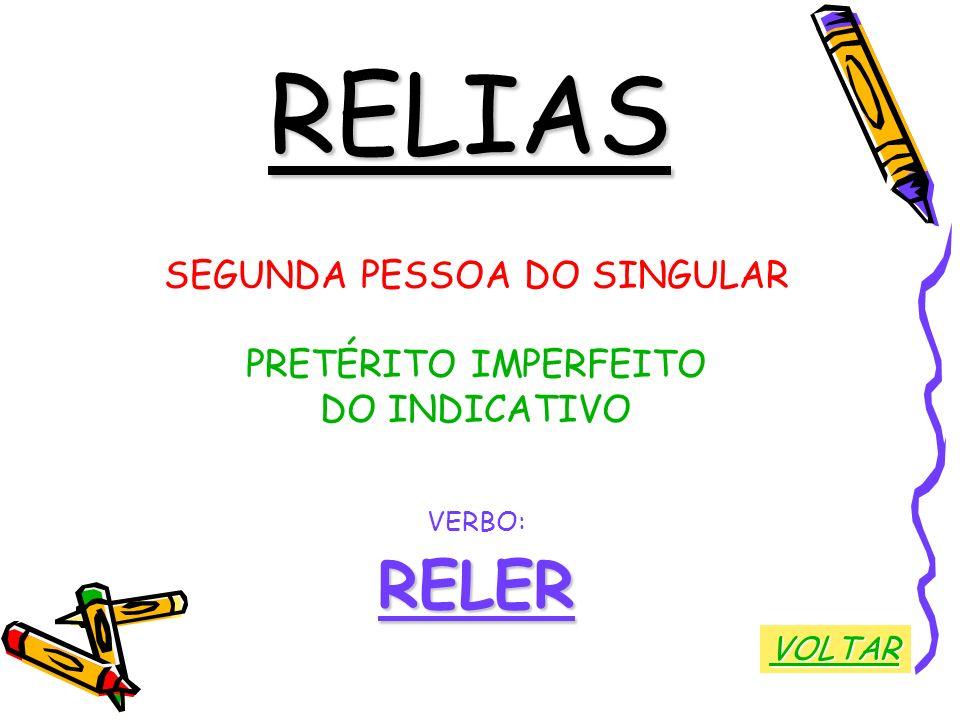 RELIAS SEGUNDA PESSOA DO SINGULAR PRETÉRITO IMPERFEITO DO INDICATIVO VERBO:RELER VOLTAR