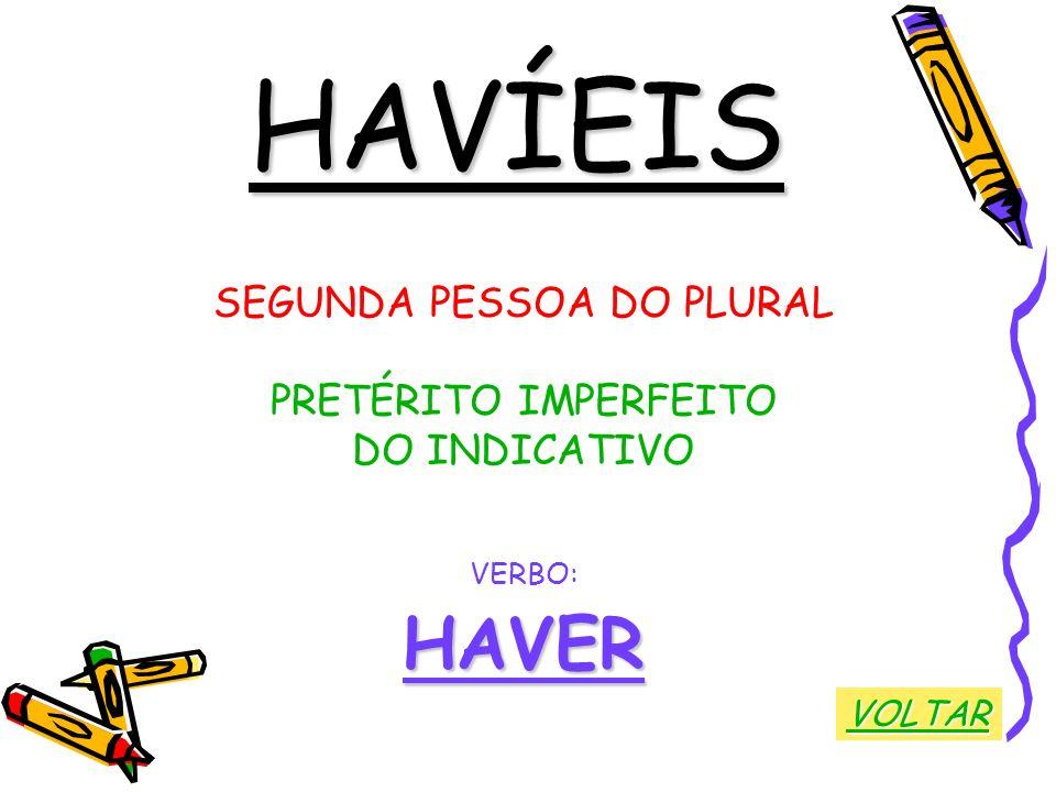 HAVÍEIS SEGUNDA PESSOA DO PLURAL PRETÉRITO IMPERFEITO DO INDICATIVO VERBO:HAVER VOLTAR