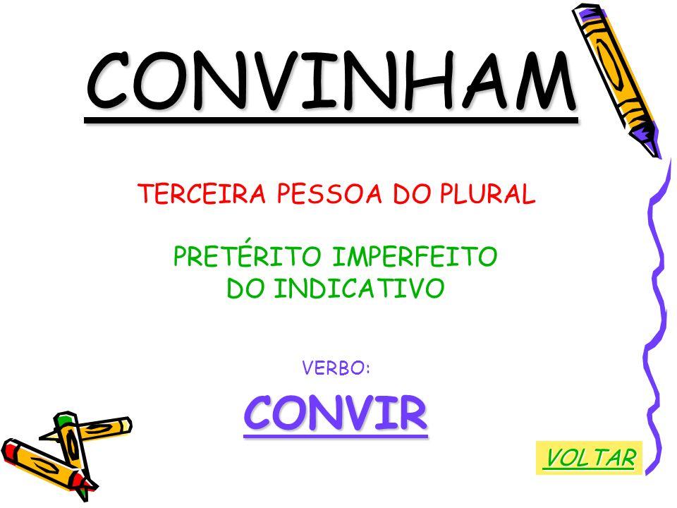 CONVINHAM TERCEIRA PESSOA DO PLURAL PRETÉRITO IMPERFEITO DO INDICATIVO VERBO:CONVIR VOLTAR