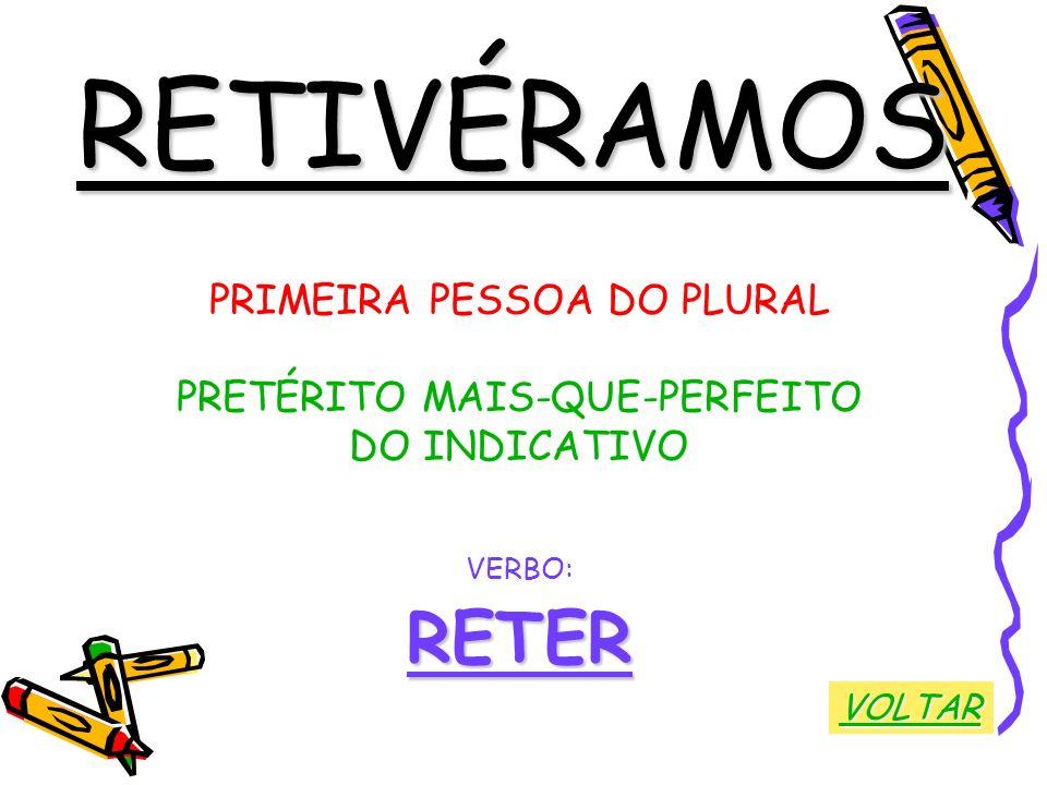 RETIVÉRAMOS PRIMEIRA PESSOA DO PLURAL PRETÉRITO MAIS-QUE-PERFEITO DO INDICATIVO VERBO:RETER VOLTAR