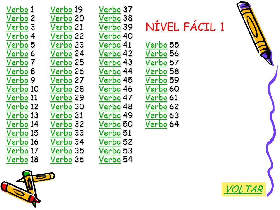 NÍVEL FÁCIL 1 VerboVerbo 1 Verbo Verbo 2 Verbo Verbo 3 Verbo Verbo 4 Verbo Verbo 5 Verbo Verbo 6 Verbo Verbo 7 Verbo Verbo 8 Verbo Verbo 9 Verbo Verbo