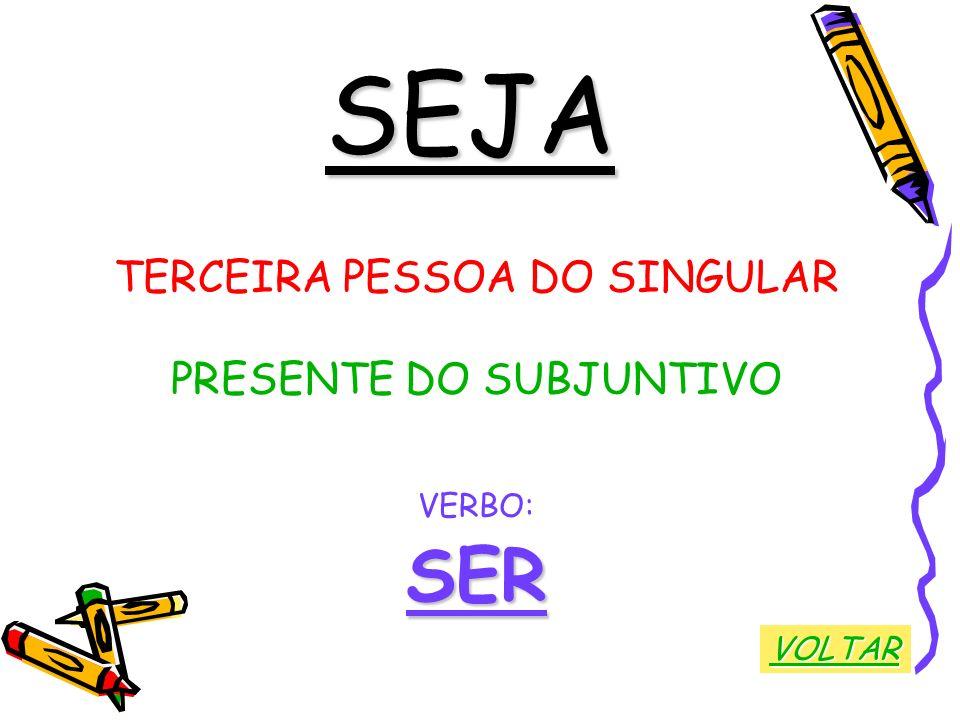 SEJA TERCEIRA PESSOA DO SINGULAR PRESENTE DO SUBJUNTIVO VERBO:SER VOLTAR