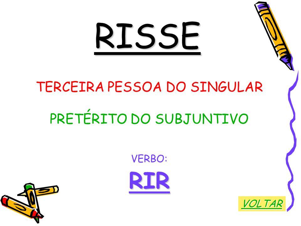 RISSE TERCEIRA PESSOA DO SINGULAR PRETÉRITO DO SUBJUNTIVO VERBO:RIR VOLTAR
