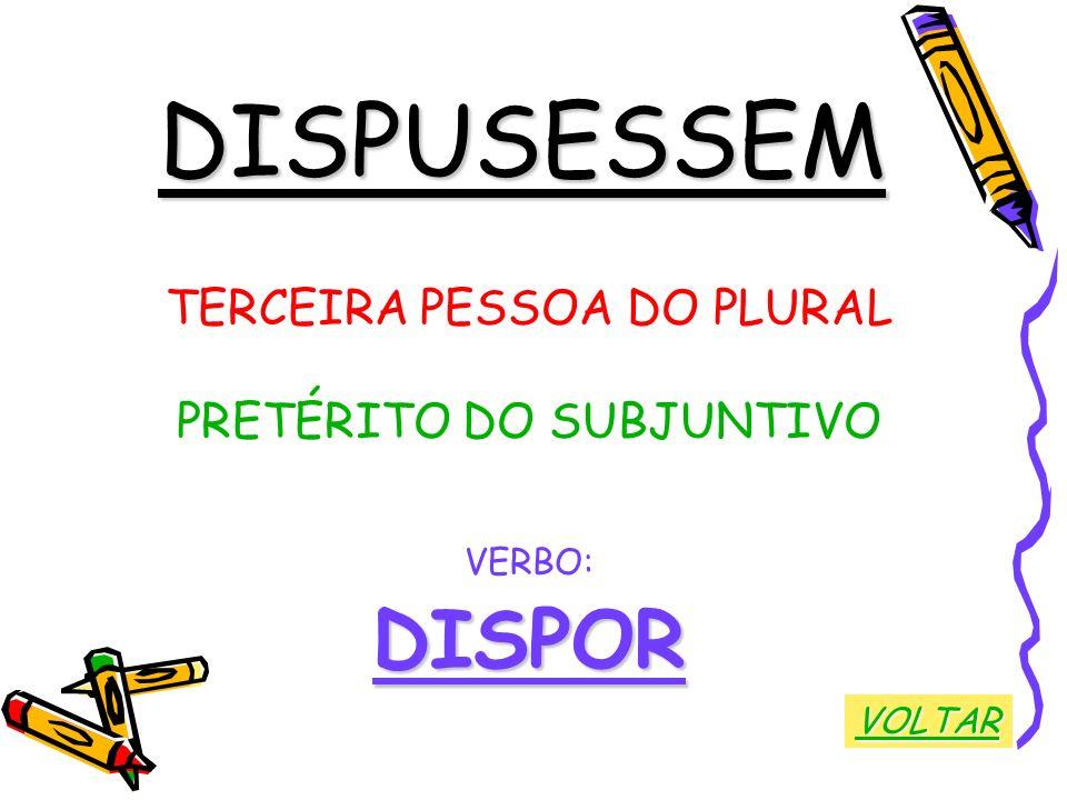 DISPUSESSEM TERCEIRA PESSOA DO PLURAL PRETÉRITO DO SUBJUNTIVO VERBO:DISPOR VOLTAR