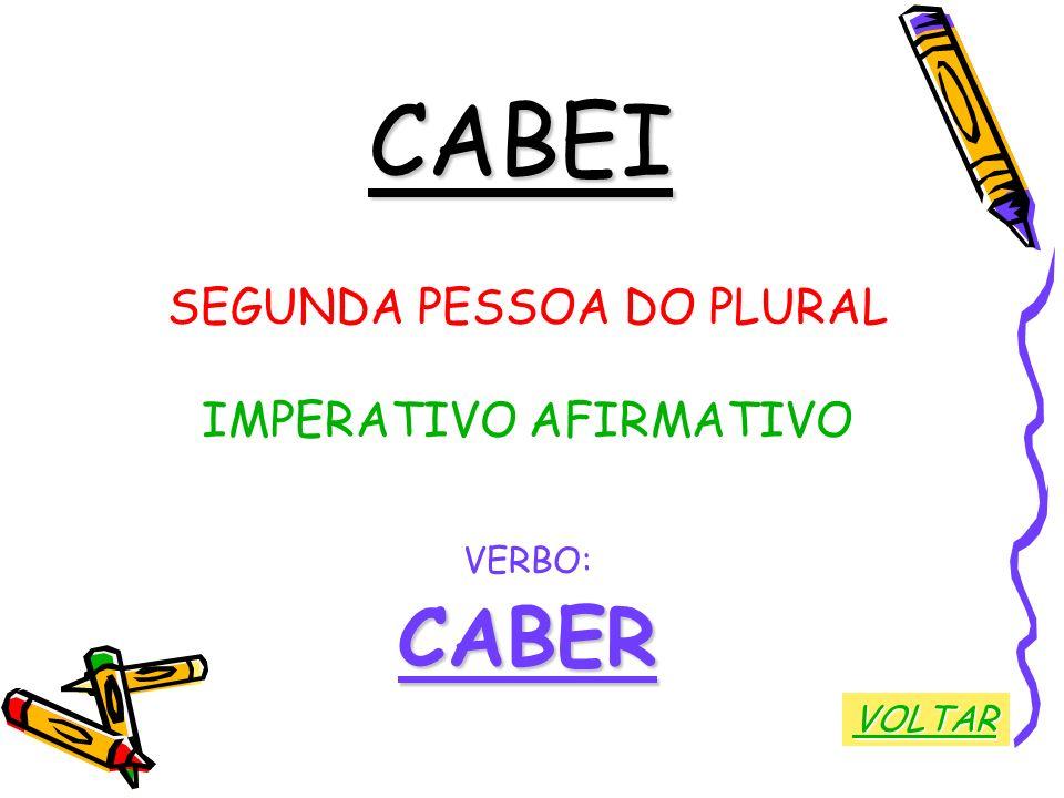 CABEI SEGUNDA PESSOA DO PLURAL IMPERATIVO AFIRMATIVO VERBO:CABER VOLTAR