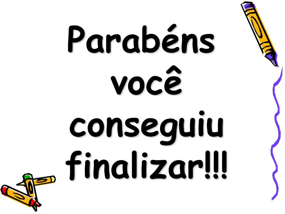 Parabéns você conseguiu finalizar!!!