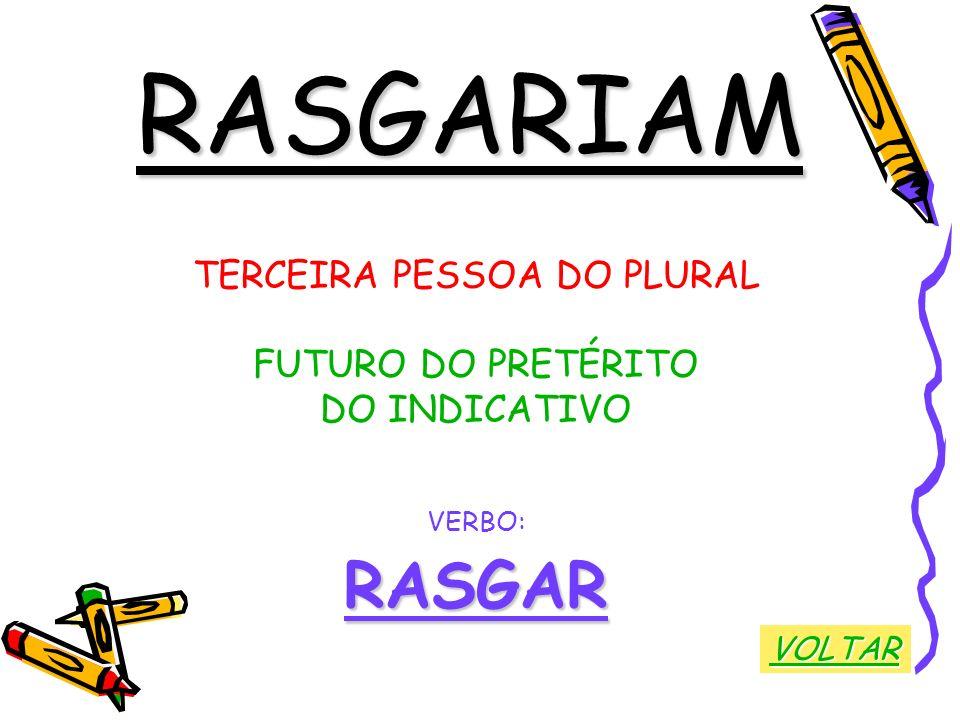 RASGARIAM TERCEIRA PESSOA DO PLURAL FUTURO DO PRETÉRITO DO INDICATIVO VERBO:RASGAR VOLTAR