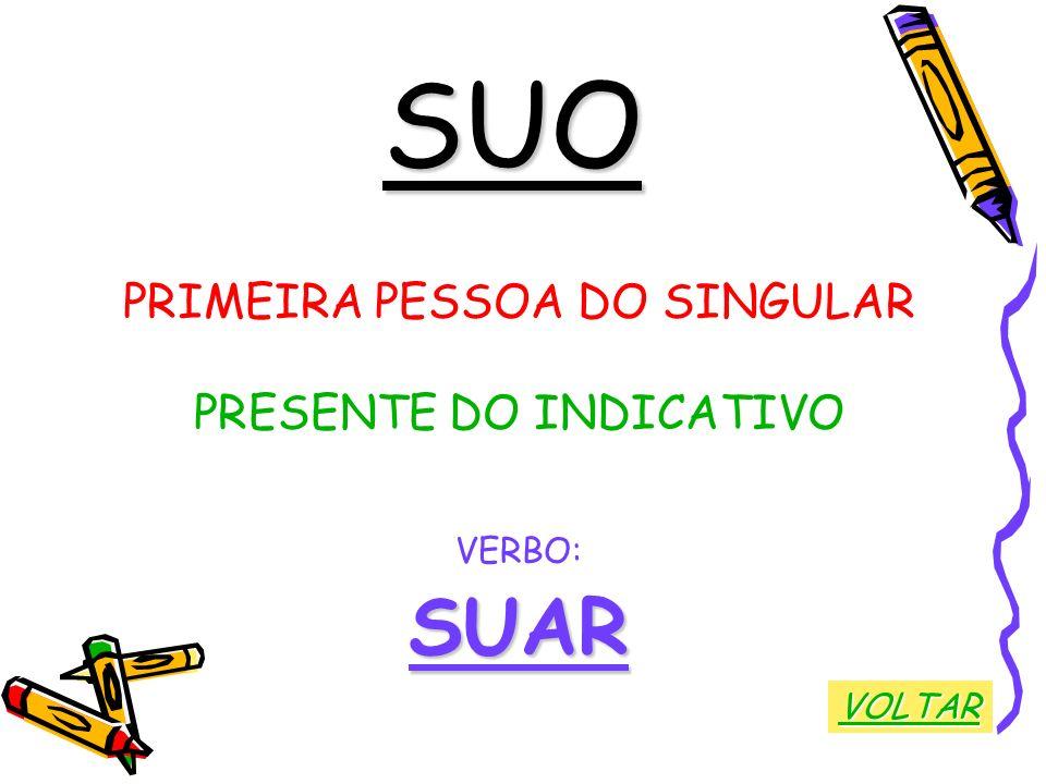 SUO PRIMEIRA PESSOA DO SINGULAR PRESENTE DO INDICATIVO VERBO:SUAR VOLTAR