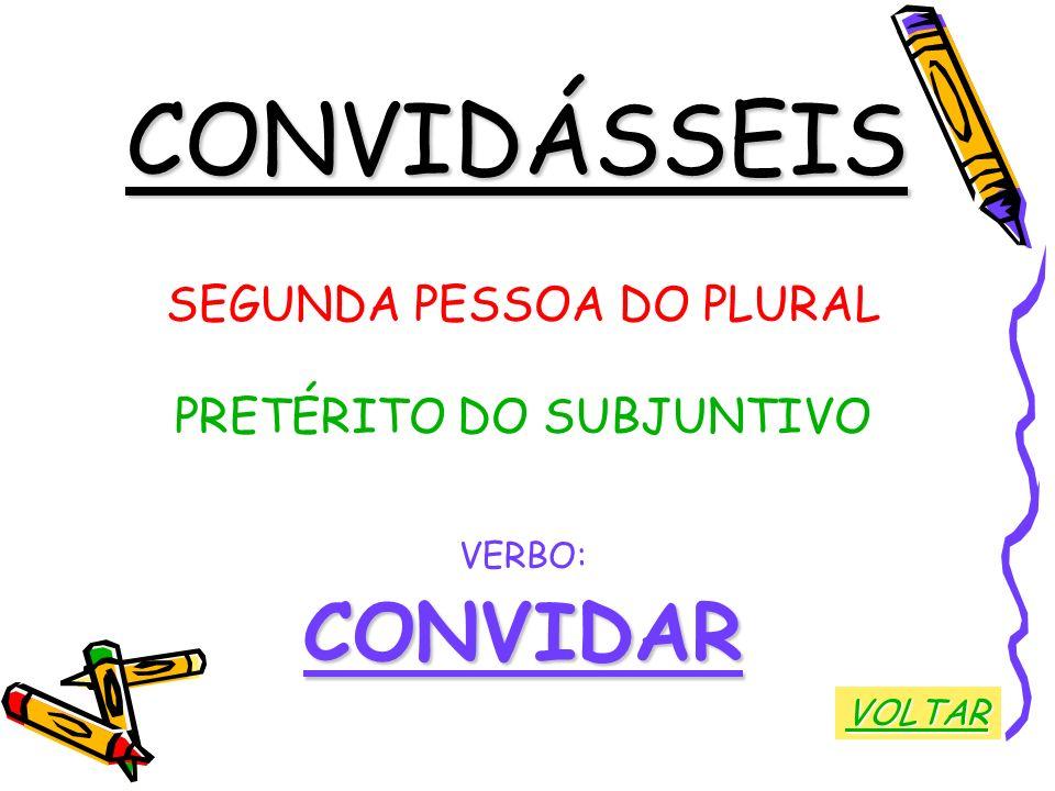 CONVIDÁSSEIS SEGUNDA PESSOA DO PLURAL PRETÉRITO DO SUBJUNTIVO VERBO:CONVIDAR VOLTAR