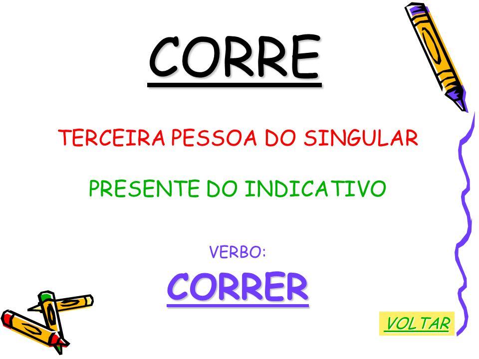 CORRE TERCEIRA PESSOA DO SINGULAR PRESENTE DO INDICATIVO VERBO:CORRER VOLTAR