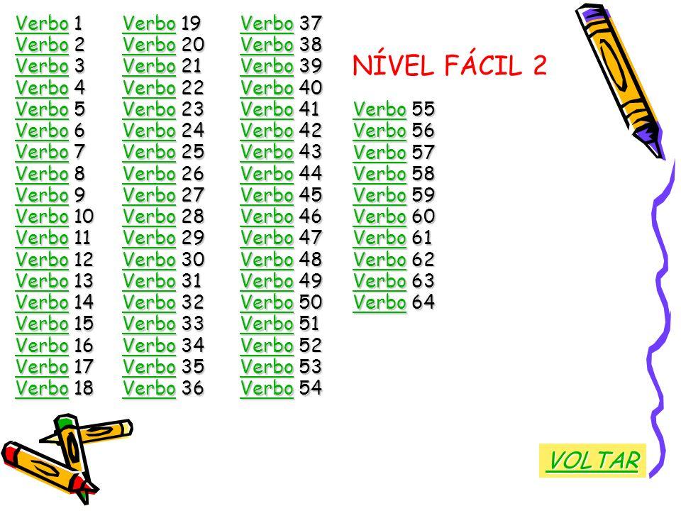 NÍVEL FÁCIL 2 VerboVerbo 1 Verbo Verbo 2 Verbo Verbo 3 Verbo Verbo 4 Verbo Verbo 5 Verbo Verbo 6 Verbo Verbo 7 Verbo Verbo 8 Verbo Verbo 9 Verbo Verbo