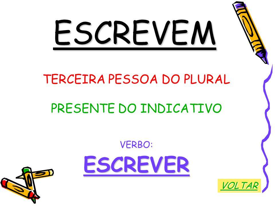ESCREVEM TERCEIRA PESSOA DO PLURAL PRESENTE DO INDICATIVO VERBO:ESCREVER VOLTAR