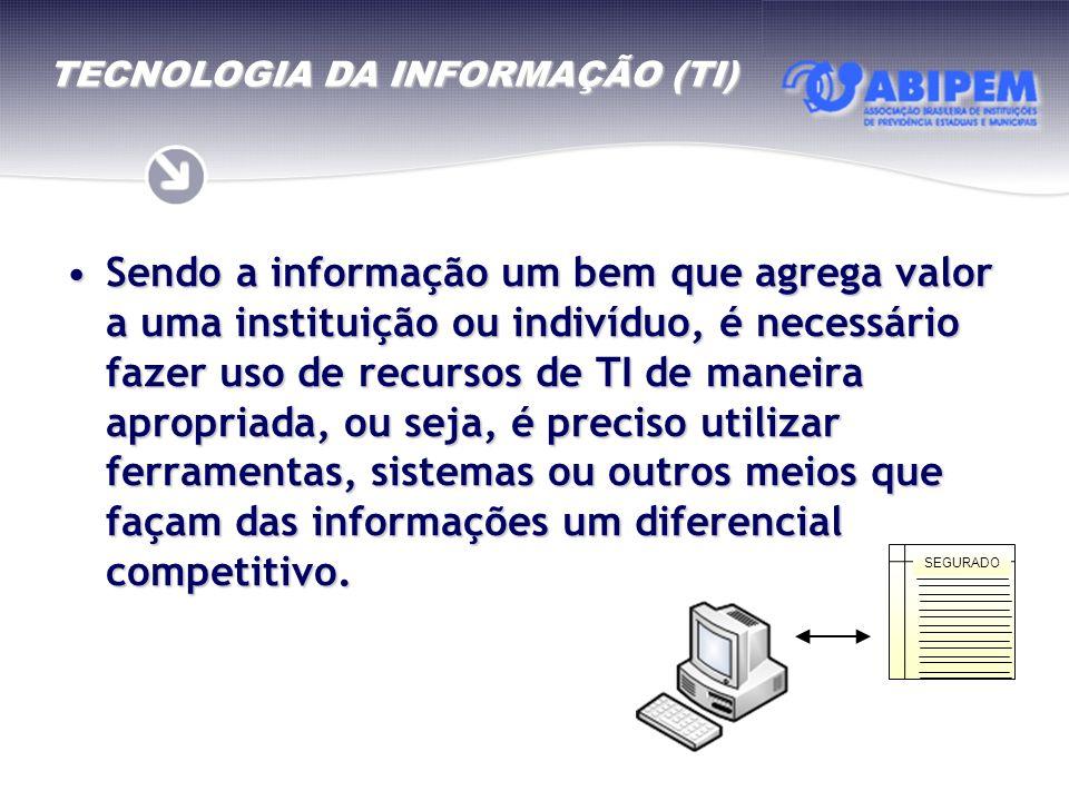Sendo a informação um bem que agrega valor a uma instituição ou indivíduo, é necessário fazer uso de recursos de TI de maneira apropriada, ou seja, é