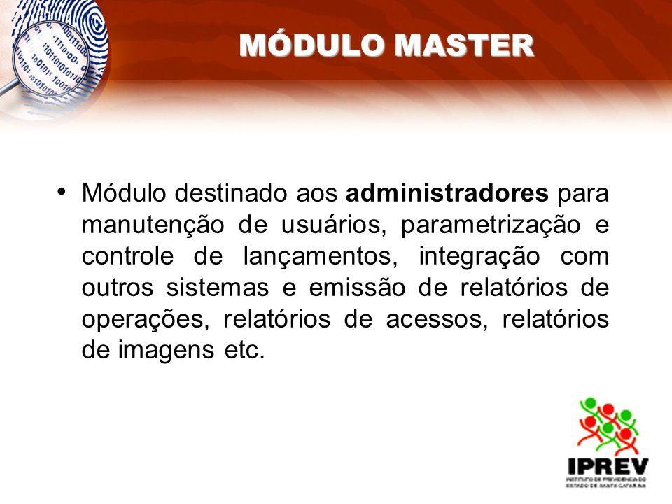 MÓDULO MASTER Módulo destinado aos administradores para manutenção de usuários, parametrização e controle de lançamentos, integração com outros sistem