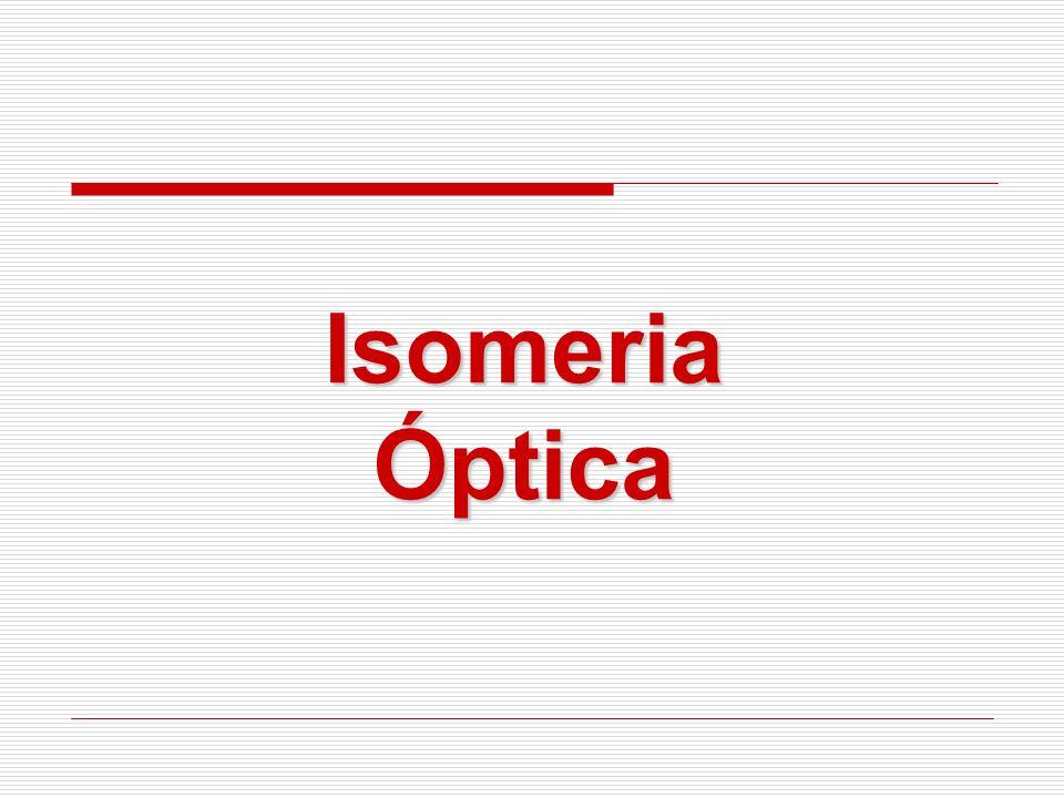 ISOMERIA ESPACIAL Iguais fórmulas moleculares Iguais fórmulas estruturais planas Diferentes fórmulas espaciais