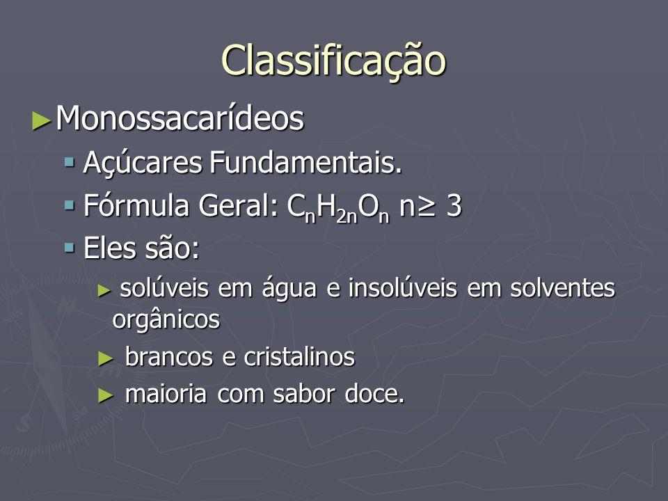 Classificação Monossacarídeos Monossacarídeos Açúcares Fundamentais. Açúcares Fundamentais. Fórmula Geral: C n H 2n O n n 3 Fórmula Geral: C n H 2n O