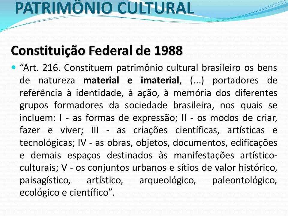 PATRIMÔNIO CULTURAL Constituição Federal de 1988 Art. 216. Constituem patrimônio cultural brasileiro os bens de natureza material e imaterial, (...) p