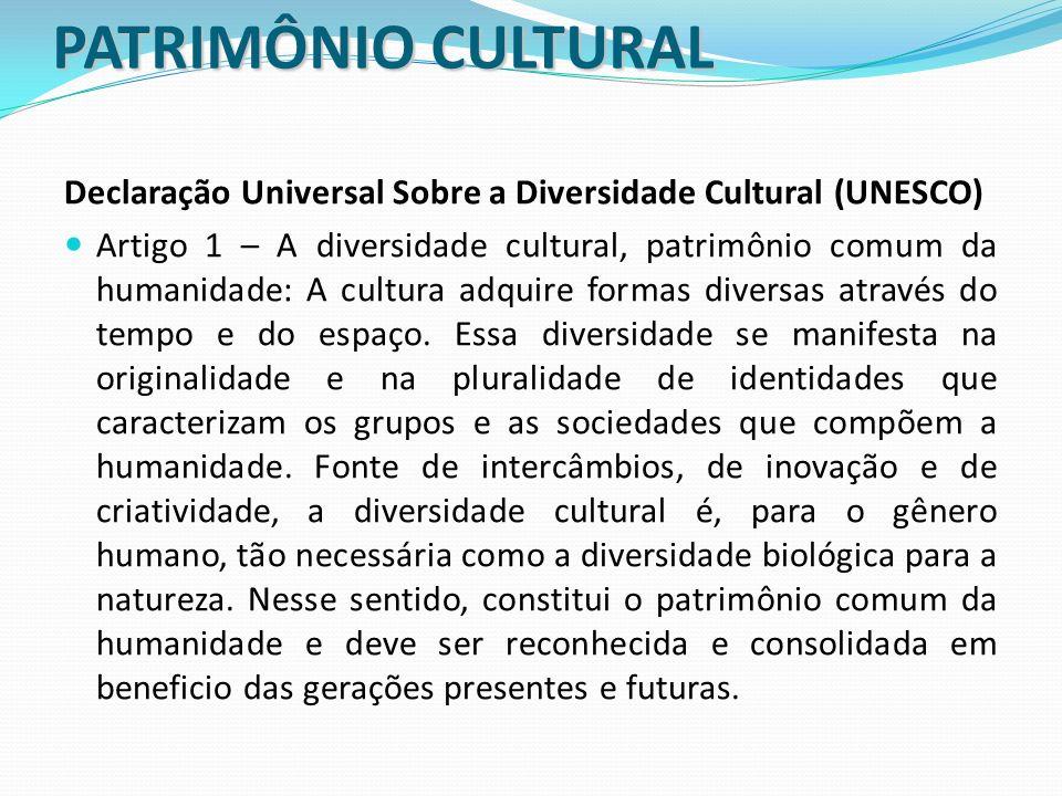 PATRIMÔNIO CULTURAL PATRIMÔNIO CULTURAL Declaração Universal Sobre a Diversidade Cultural (UNESCO) Artigo 1 – A diversidade cultural, patrimônio comum