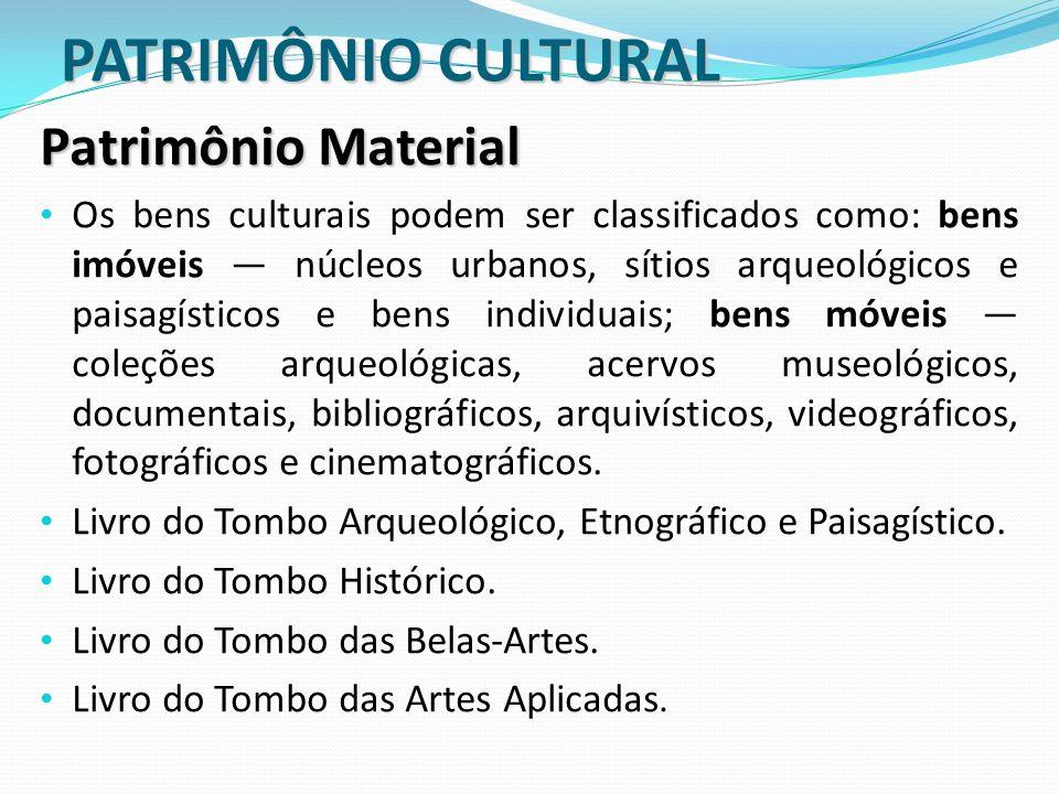 PATRIMÔNIO CULTURAL PATRIMÔNIO CULTURAL Patrimônio Material Os bens culturais podem ser classificados como: bens imóveis núcleos urbanos, sítios arque