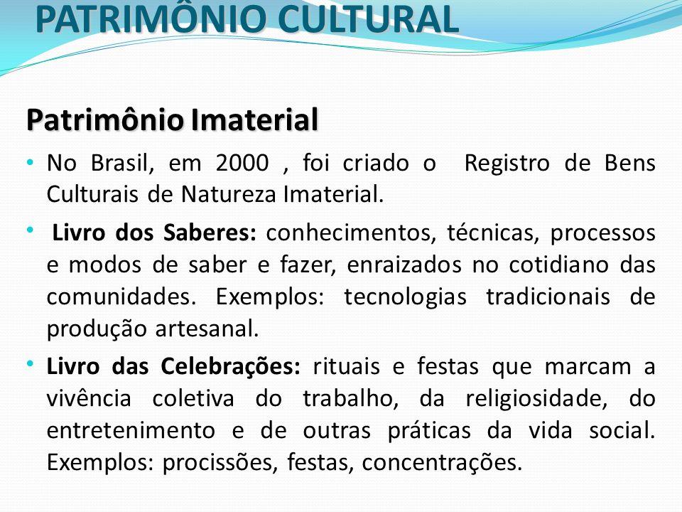 PATRIMÔNIO CULTURAL Patrimônio Imaterial No Brasil, em 2000, foi criado o Registro de Bens Culturais de Natureza Imaterial. Livro dos Saberes: conheci