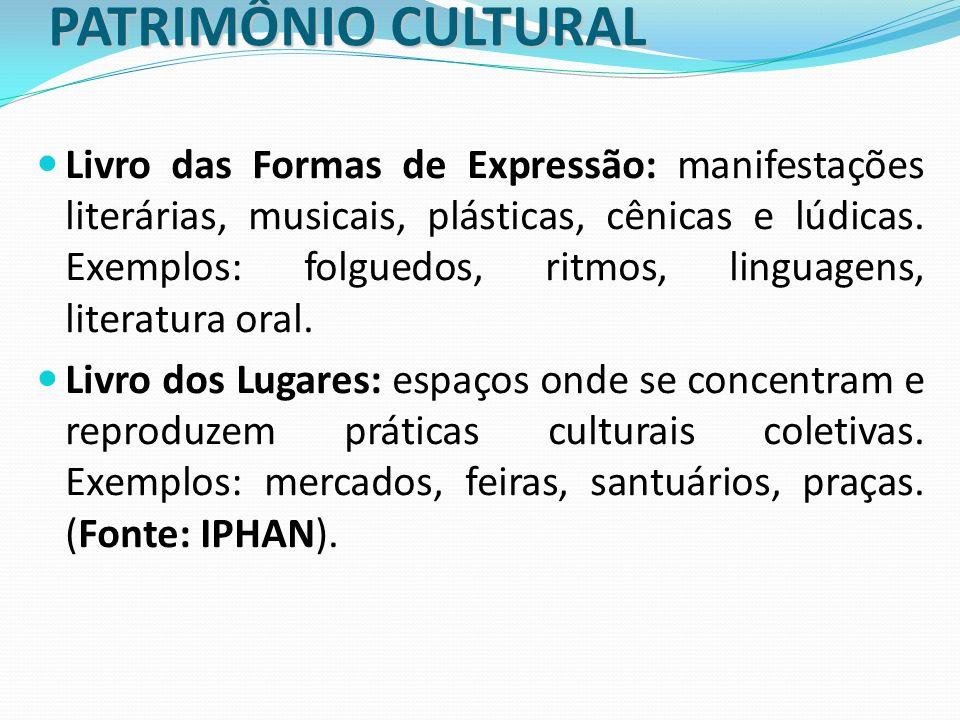 PATRIMÔNIO CULTURAL Livro das Formas de Expressão: manifestações literárias, musicais, plásticas, cênicas e lúdicas. Exemplos: folguedos, ritmos, ling
