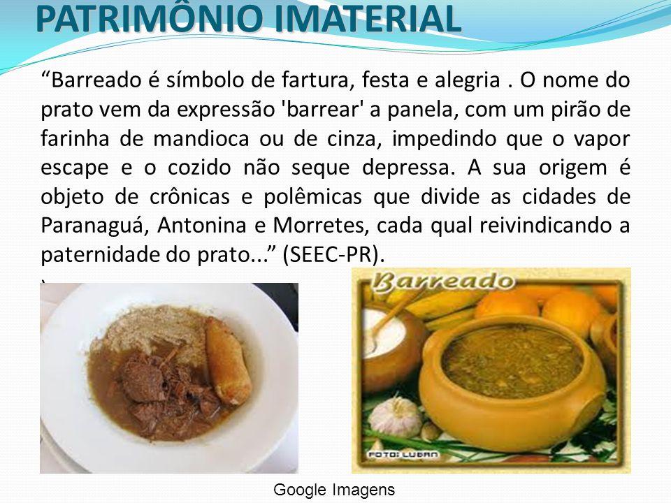 PATRIMÔNIO IMATERIAL Barreado é símbolo de fartura, festa e alegria. O nome do prato vem da expressão 'barrear' a panela, com um pirão de farinha de m