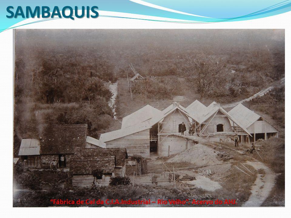 SAMBAQUIS Fábrica de Cal da C.I.A.Industrial – Rio Velho. Acervo do AHJ Fábrica de Cal da C.I.A.Industrial – Rio Velho. Acervo do AHJ.