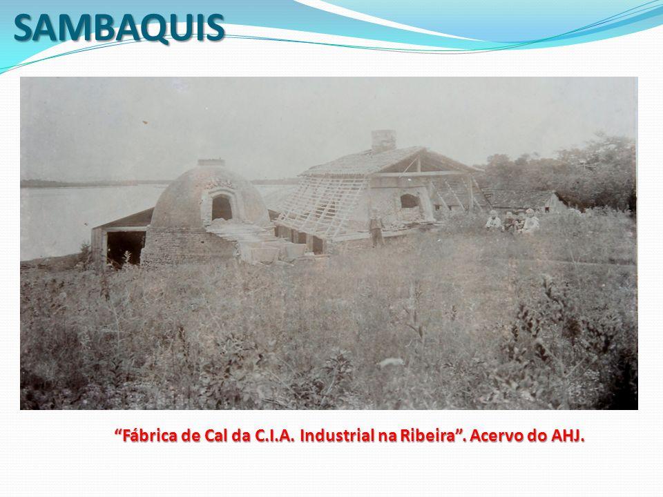 SAMBAQUIS Fábrica de Cal da C.I.A. Industrial na Ribeira. Acervo do AHJ.
