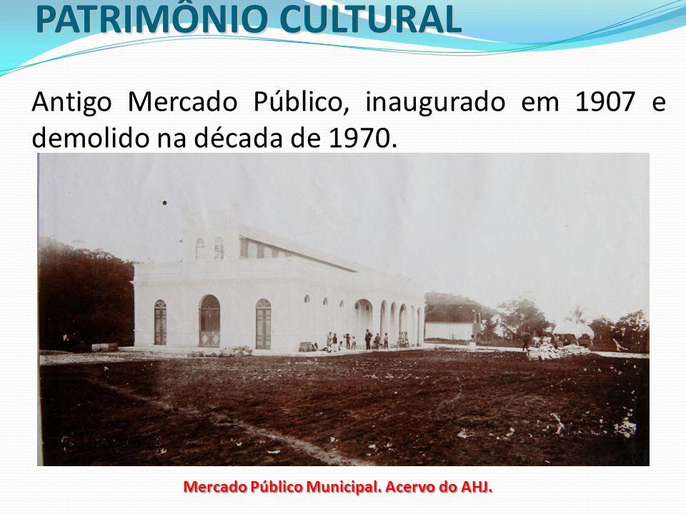 PATRIMÔNIO CULTURAL Antigo Mercado Público, inaugurado em 1907 e demolido na década de 1970. Mercado Público Municipal. Acervo do AHJ.