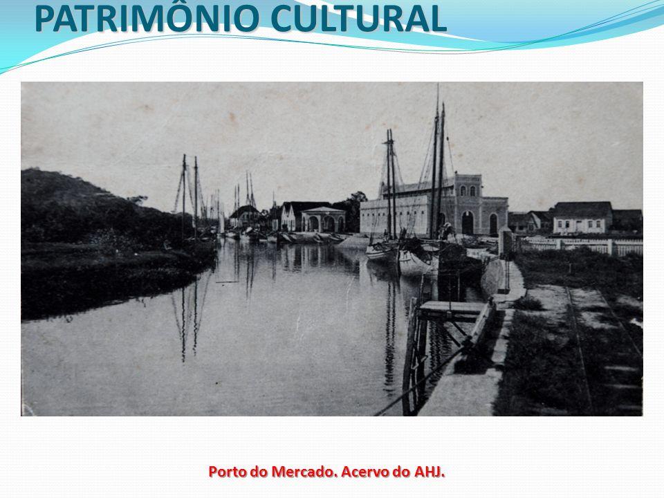 PATRIMÔNIO CULTURAL Porto do Mercado. Acervo do AHJ.