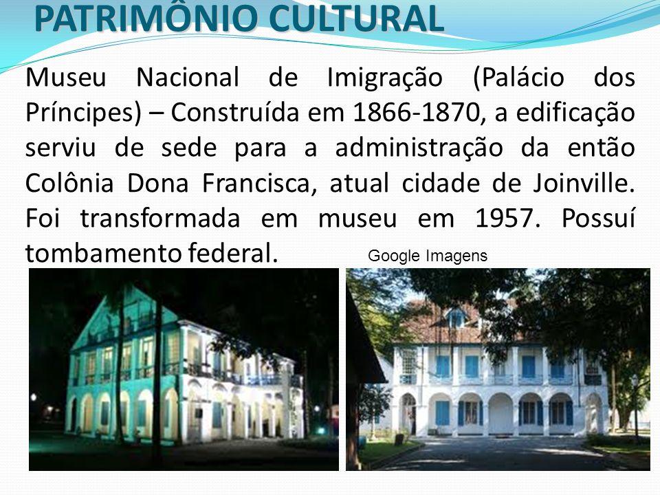 PATRIMÔNIO CULTURAL Museu Nacional de Imigração (Palácio dos Príncipes) – Construída em 1866-1870, a edificação serviu de sede para a administração da