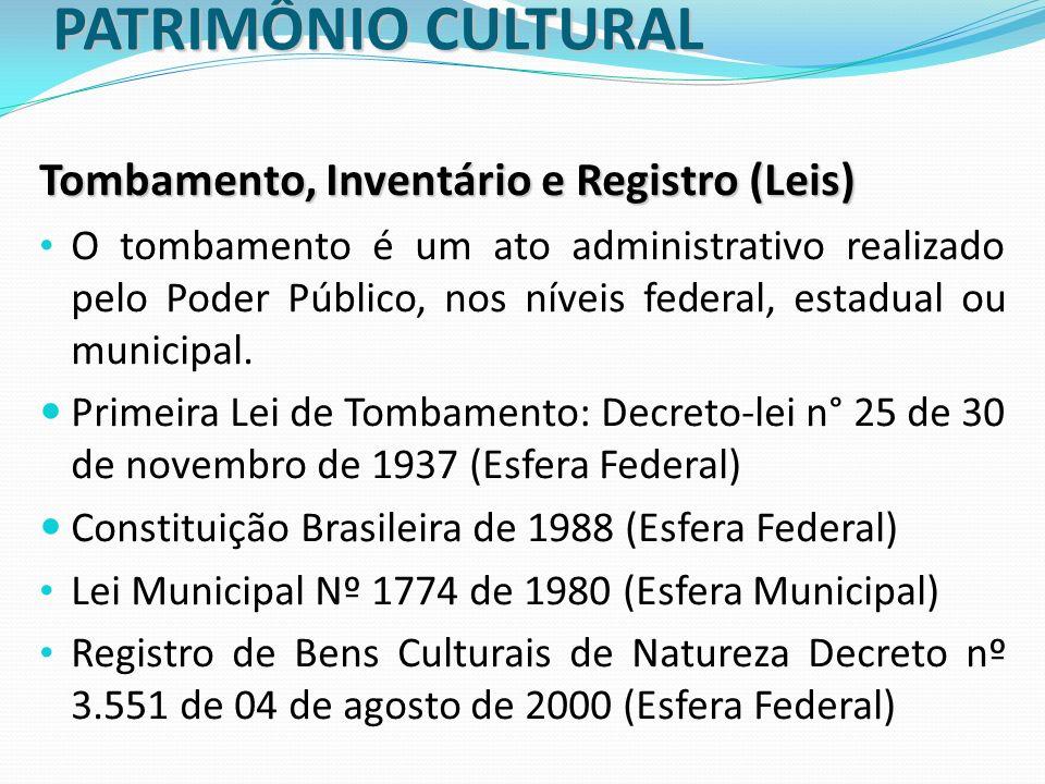 PATRIMÔNIO CULTURAL Tombamento, Inventário e Registro (Leis) O tombamento é um ato administrativo realizado pelo Poder Público, nos níveis federal, es