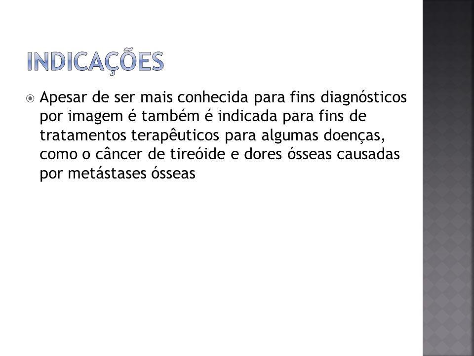 Apesar de ser mais conhecida para fins diagnósticos por imagem é também é indicada para fins de tratamentos terapêuticos para algumas doenças, como o
