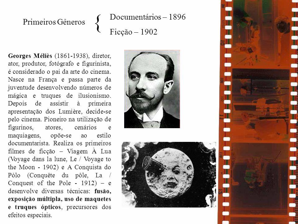 Documentários – 1896 Ficção – 1902 Georges Méliès (1861-1938), diretor, ator, produtor, fotógrafo e figurinista, é considerado o pai da arte do cinema