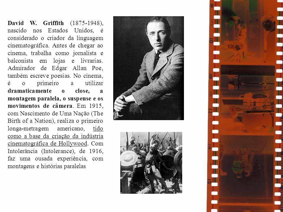 David W. Griffith (1875-1948), nascido nos Estados Unidos, é considerado o criador da linguagem cinematográfica. Antes de chegar ao cinema, trabalha c