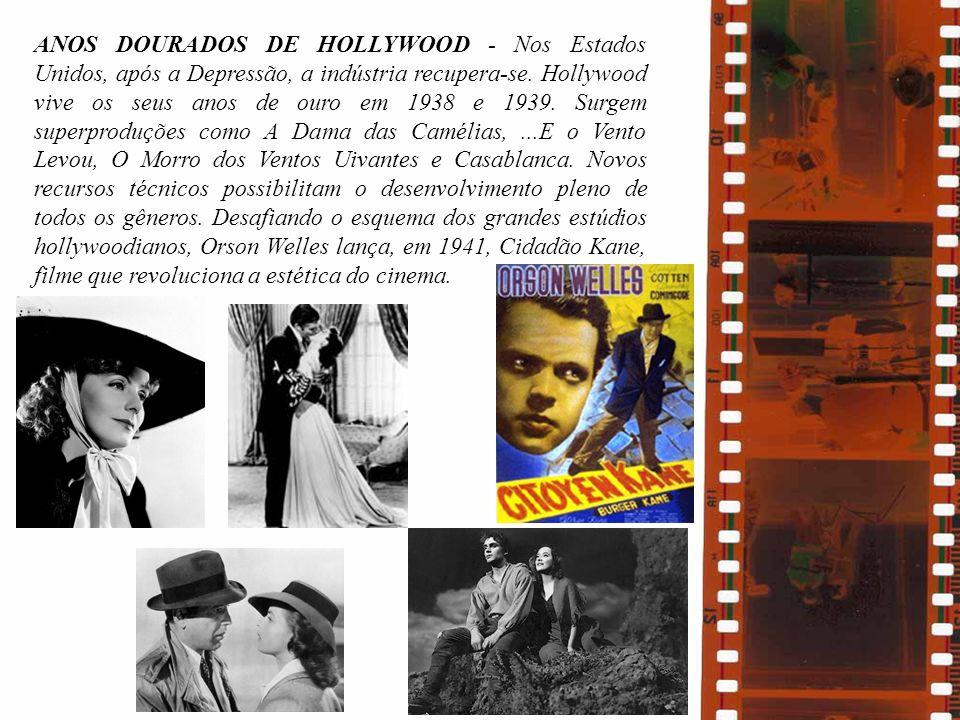 ANOS DOURADOS DE HOLLYWOOD - Nos Estados Unidos, após a Depressão, a indústria recupera-se. Hollywood vive os seus anos de ouro em 1938 e 1939. Surgem