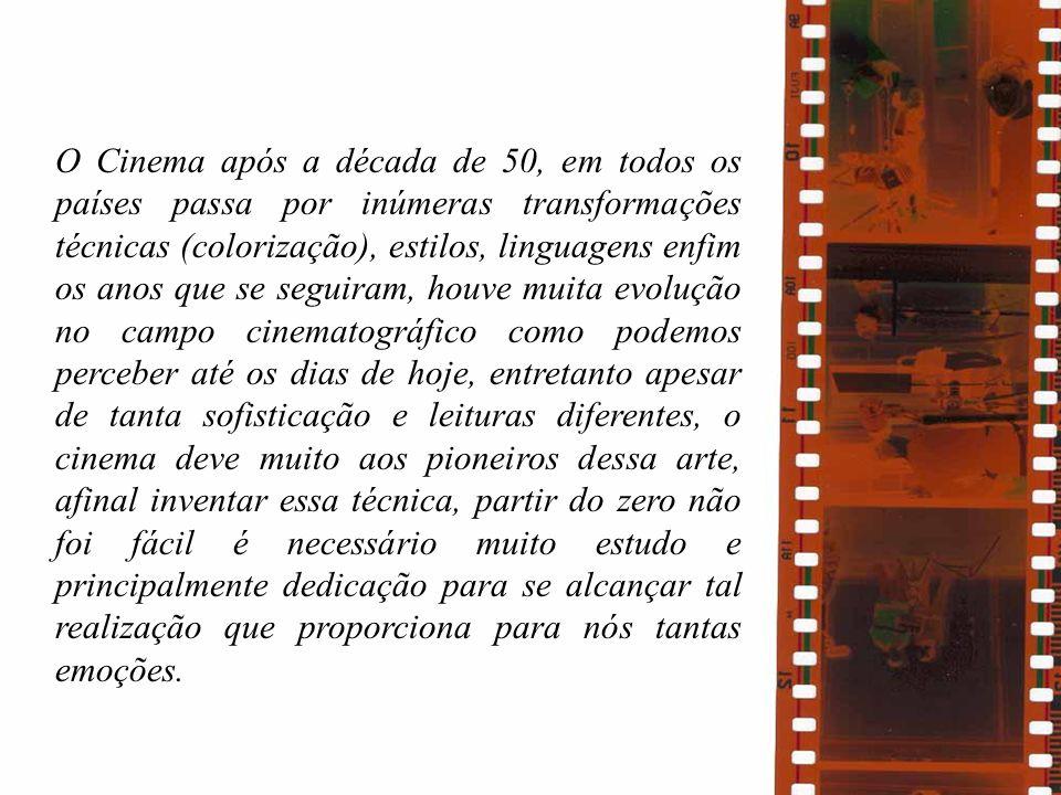 O Cinema após a década de 50, em todos os países passa por inúmeras transformações técnicas (colorização), estilos, linguagens enfim os anos que se se