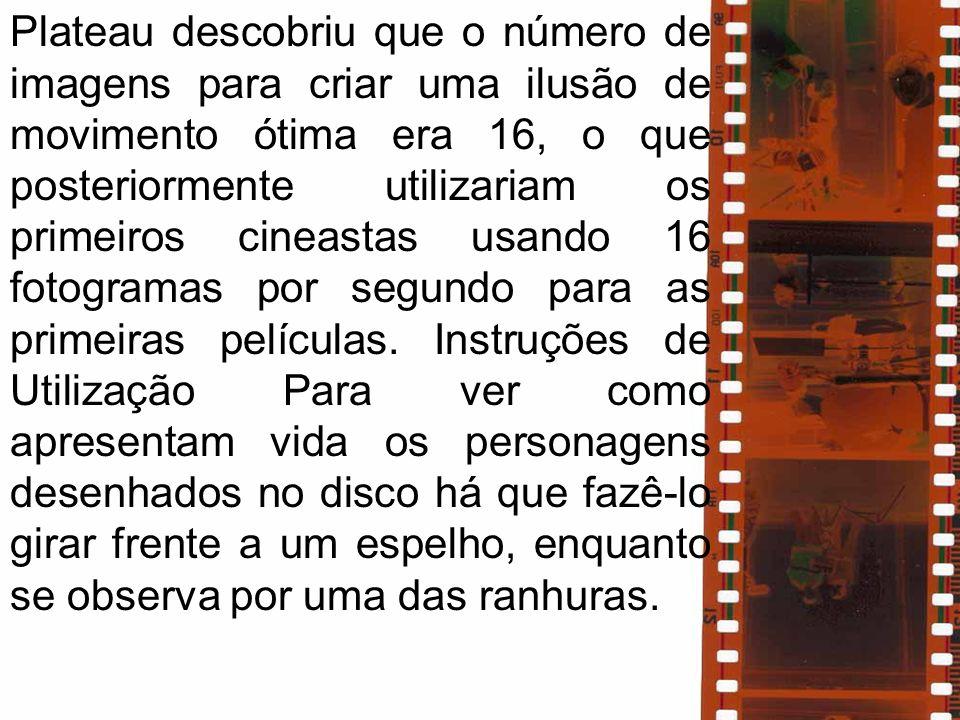 Plateau descobriu que o número de imagens para criar uma ilusão de movimento ótima era 16, o que posteriormente utilizariam os primeiros cineastas usa