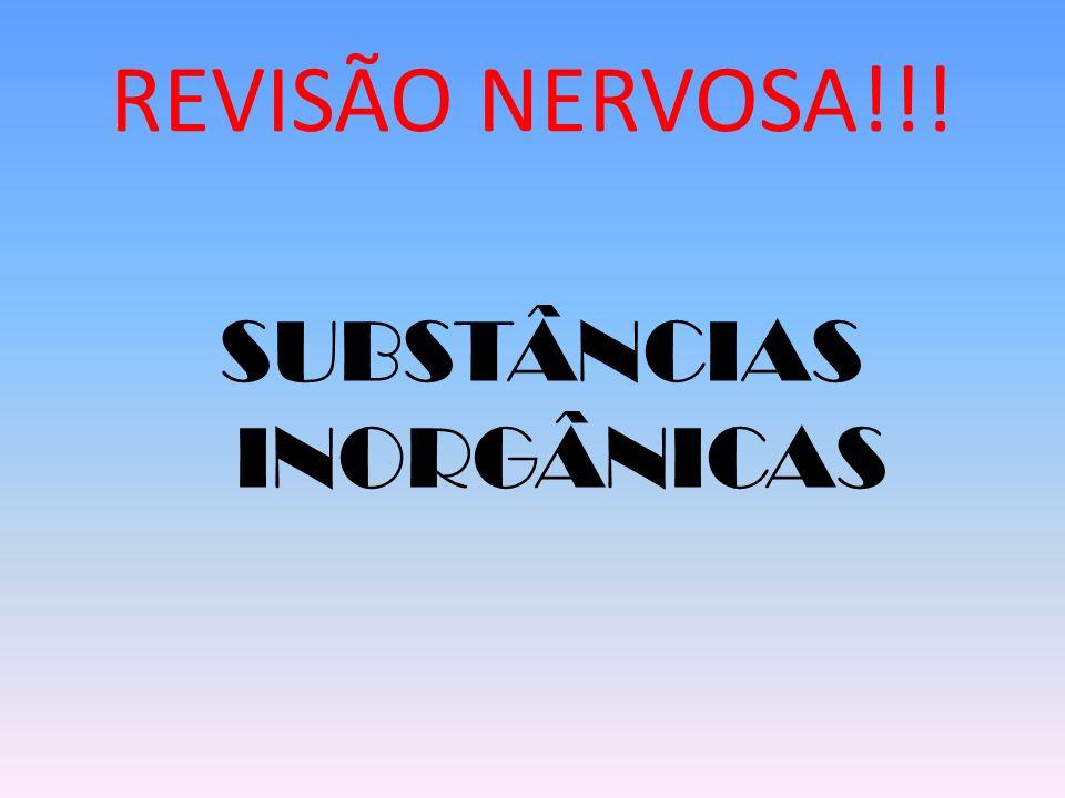 REVISÃO NERVOSA!!! SUBSTÂNCIAS INORGÂNICAS