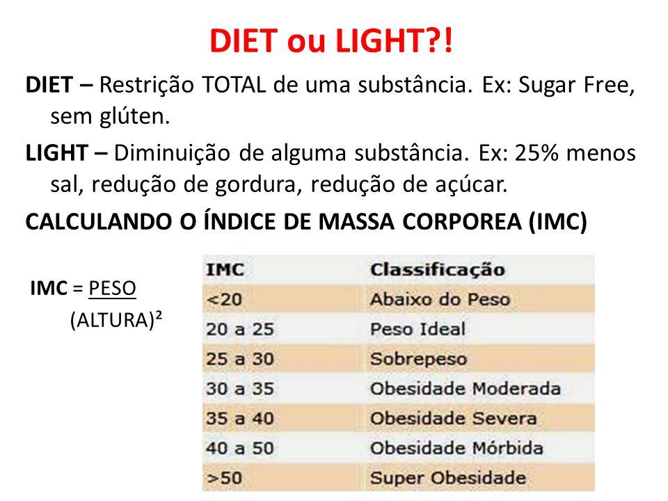 DIET ou LIGHT?! DIET – Restrição TOTAL de uma substância. Ex: Sugar Free, sem glúten. LIGHT – Diminuição de alguma substância. Ex: 25% menos sal, redu