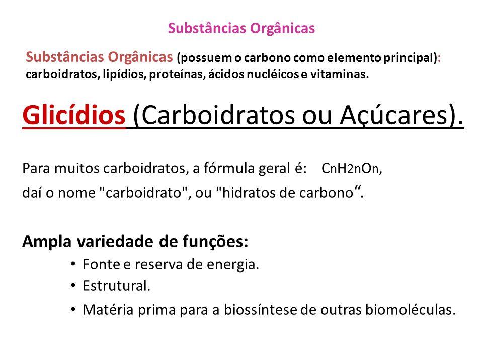 Substâncias Orgânicas Substâncias Orgânicas (possuem o carbono como elemento principal): carboidratos, lipídios, proteínas, ácidos nucléicos e vitamin