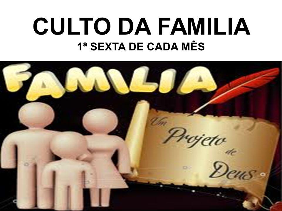 CULTO DA FAMILIA 1ª SEXTA DE CADA MÊS