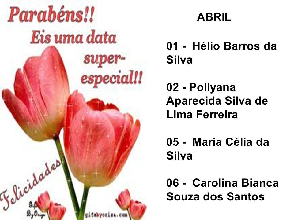 01 - Hélio Barros da Silva 02 - Pollyana Aparecida Silva de Lima Ferreira 05 - Maria Célia da Silva 06 - Carolina Bianca Souza dos Santos ABRIL