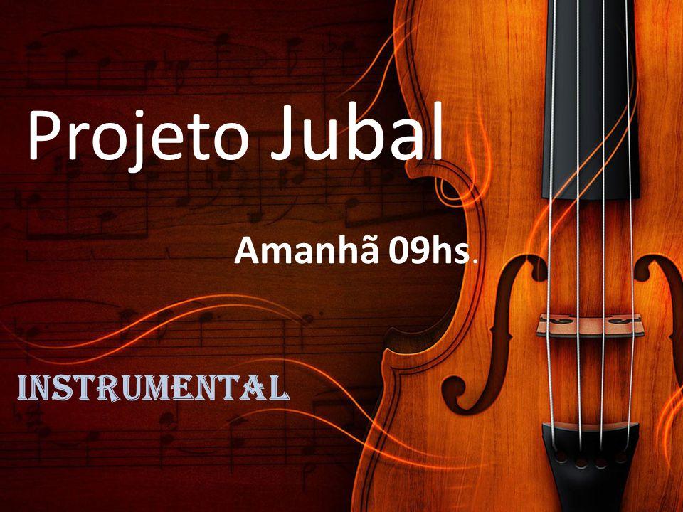 instrumental Projeto Jubal Amanhã 09hs.