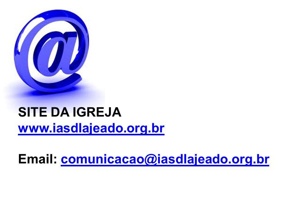 SITE DA IGREJA www.iasdlajeado.org.br Email: comunicacao@iasdlajeado.org.brcomunicacao@iasdlajeado.org.br