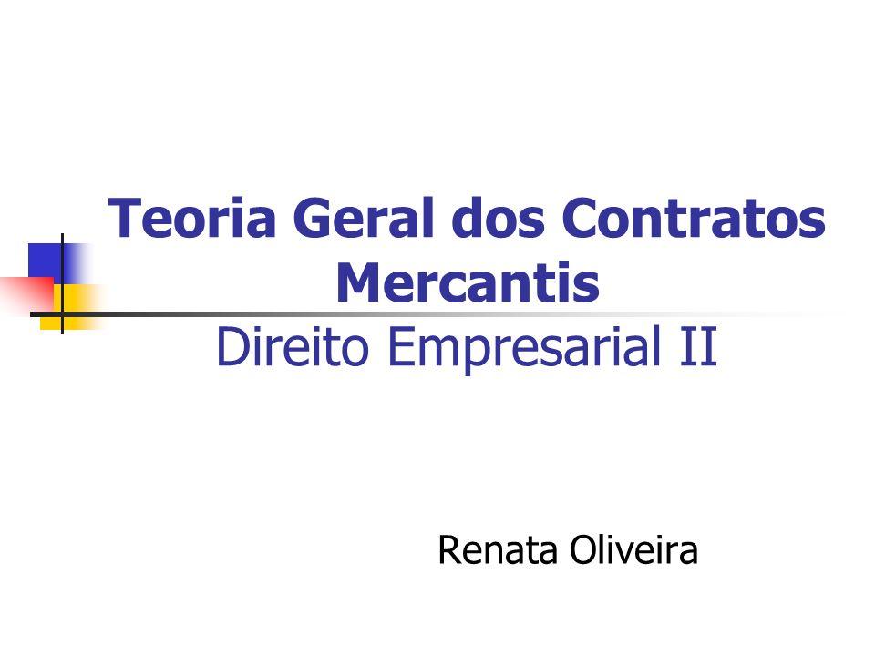 Teoria Geral dos Contratos Mercantis Direito Empresarial II Renata Oliveira