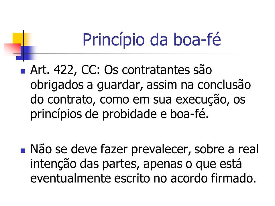 Princípio da boa-fé Art. 422, CC: Os contratantes são obrigados a guardar, assim na conclusão do contrato, como em sua execução, os princípios de prob