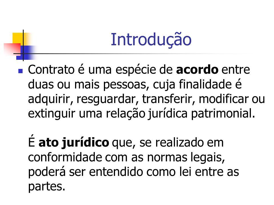 Introdução Contrato é uma espécie de acordo entre duas ou mais pessoas, cuja finalidade é adquirir, resguardar, transferir, modificar ou extinguir uma